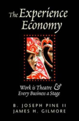 B. Joseph Pine II: Experience Economy, The: Work Is Theatre and Every Business a Stage