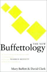 Mary Buffett: The New Buffettology: The Proven Techniques for Investing Successfully in Changing Markets That Have Made Warren Buffett the World's Most Famous Investor