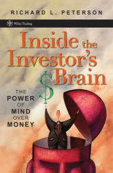 Richard L. Peterson: Inside the Investor's Brain: The Power of Mind Over Money (Wiley Trading)