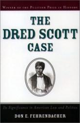 Don E. Fehrenbacher: The Dred Scott Case: Its Significance in American Law and Politics