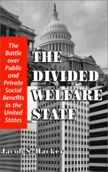 Jacob S. Hacker: The Divided Welfare State : The Battle over Public and Private Social Benefits in the United States