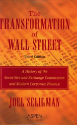 Joel Seligman: The Transformation of Wall Street: A History of the Securities and Exchange Commission and Modern Corporate Finance