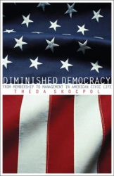 Theda Skocpol: Diminished Democracy: From Membership to Management in American Civic Life