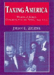 Julian E. Zelizer: Taxing America : Wilbur D. Mills, Congress, and the State, 1945-1975