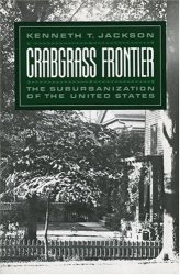 Kenneth T. Jackson: Crabgrass Frontier: The Suburbanization of the United States