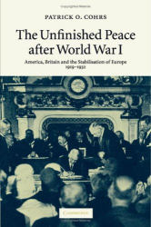 Patrick O. Cohrs: The Unfinished Peace after World War I: America, Britain and the Stabilisation of Europe, 1919-1932
