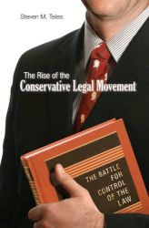 Steven M. Teles: The Rise of the Conservative Legal Movement: The Battle for Control of the Law (Princeton Studies in American Politics)