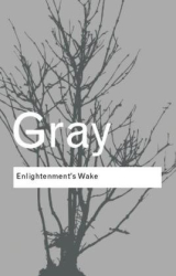 John Gray: Enlightenment's Wake
