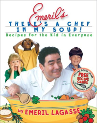 Emeril Lagasse: Emeril's There's a Chef in My Soup! Recipes for the Kid in Everyone