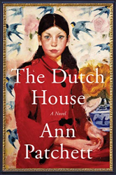 Ann Patchett: The Dutch House: A Novel