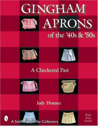 Judy Florence: Gingham Aprons of the '40s and 50s: A Checkered Past (Schiffer Book for Collectors (Hardcover))
