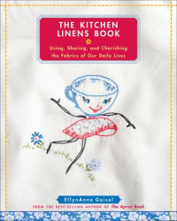 EllynAnne Geisel: The Kitchen Linens Book: Using, Sharing, and Cherishing the Fabrics of Our Daily Lives