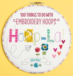 Kirsty Neale: Hoop La!: 100 Things To Do with Embroidery Hoops