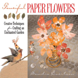 Sandra Evertson: Fanciful Paper Flowers: Creative Techniques for Crafting an Enchanted Garden