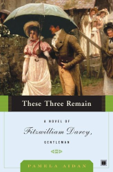 : These Three Remain: A Novel of Fitzwilliam Darcy, Gentleman