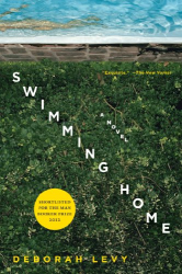 Deborah Levy: Swimming Home: A Novel