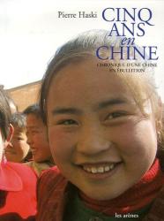Pierre Haski: Cinq ans en Chine : Chronique d'une Chine en ébullition - Les Arènes