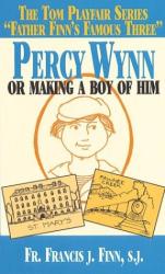 Francis J. Finn: Percy Wynn: Or Making a Boy of Him