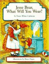 Nancy White Carlstrom: Jesse Bear, What Will You Wear?