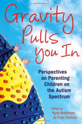 Kyra Anderson: Gravity Pulls You in: Perspectives on Parenting Children on the Autism Spectrum