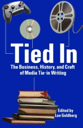 Lee Goldberg: Tied In: The Business, History and Craft of Media Tie-In Writing