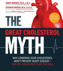 Jonny Bowden: The Great Cholesterol Myth: Why Lowering Your Cholesterol Won't Prevent Heart Disease-and the Statin-Free Plan That Will