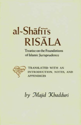 Majid Kadduri: Al-Shafi'i's Risala : Treatise on the Foundations of Islamic Jurisprudence