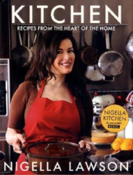 Nigella Lawson: Kitchen: Recipes from the Heart of the Home