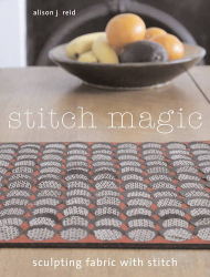 Alison Reid: Stitch Magic: Sculpting Fabric with Stitch