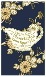Charles Lamb: A Dissertation Upon Roast Pig & Other Essays