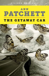 Ann Patchett: The Getaway Car: A Practical Memoir About Writing and Life