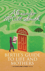 Alexander McCall Smith: Bertie's Guide to Life and Mothers