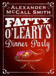 Alexander McCall Smith: Fatty O'Leary's Dinner Party