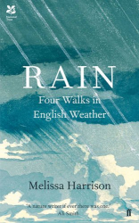 Melissa Harrison: Rain: Four Walks in English Weather