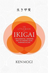 Ken Mogi: The Little Book of Ikigai: The essential Japanese way to finding your purpose in life