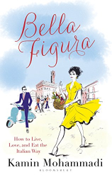 Kamin Mohammadi: Bella Figura: How to Live, Love and Eat the Italian Way