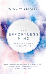 Will Williams: The Effortless Mind: Meditation for the Modern World