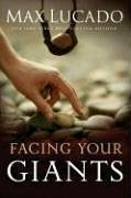 Max Lucado: Facing Your Giants: The God Who Made a Miracle Out of David Stands Ready to Make One Out of You