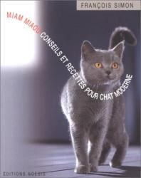 : Miam Miaou : Conseils et recettes pour chat moderne
