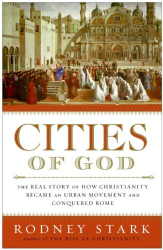: Cities of God: The Real Story of How Christianity Became an Urban Movement and Conquered Rome
