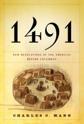 : 1491 : New Revelations of the Americas Before Columbus