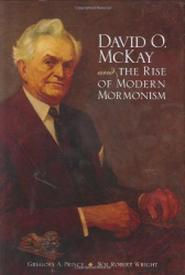 Gregory A Prince: David O. McKay and the Rise of Modern Mormonism