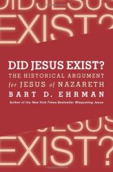 : Did Jesus Exist?: The Historical Argument for Jesus of Nazareth