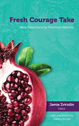: Fresh Courage Take: New Directions by Mormon Women