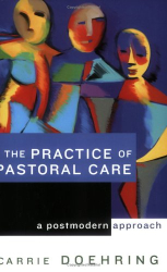 Carrie Doehring: The Practice of Pastoral Care: A Postmodern Approach