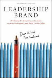 Dave Ulrich: Leadership Brand: Developing Customer-Focused Leaders to Drive Performance Amd Build Lasting Value