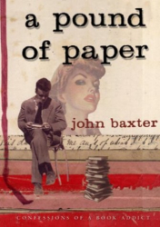 John Baxter: A Pound of Paper: Confessions of a Book Addict