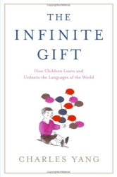 Charles Yang: The Infinite Gift: How Children Learn and Unlearn the Languages of the World
