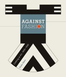 Radu Stern: Against Fashion: Clothing as Art, 1850-1930