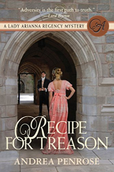 Andrea Penrose: Recipe For Treason: A Lady Arianna Regency Mystery (A Lady Arianna Hadley Mystery Book 3)